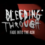BLEEDING THROUGH 新曲「Fade Into The Ash」のOFFICIAL MUSIC VIDEOを公開