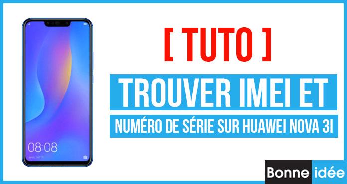 Trouver IMEI et Numéro de série sur Huawei Nova 3i