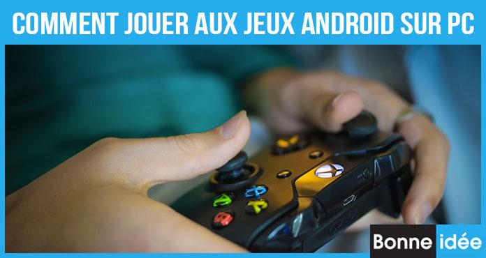 Comment Jouer aux Jeux Android sur PC