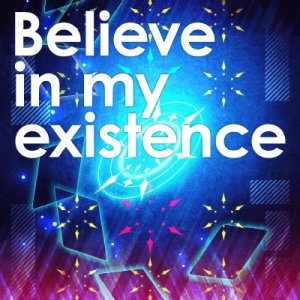 Believe in my existence