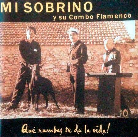 Mi Sobrino y su Combo Flamenco - Qué Rumbas te da la Vida