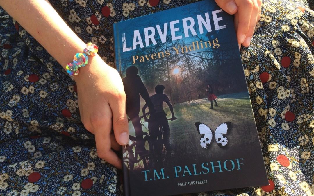 T.M. Palshof: Larverne – Pavens Yndling