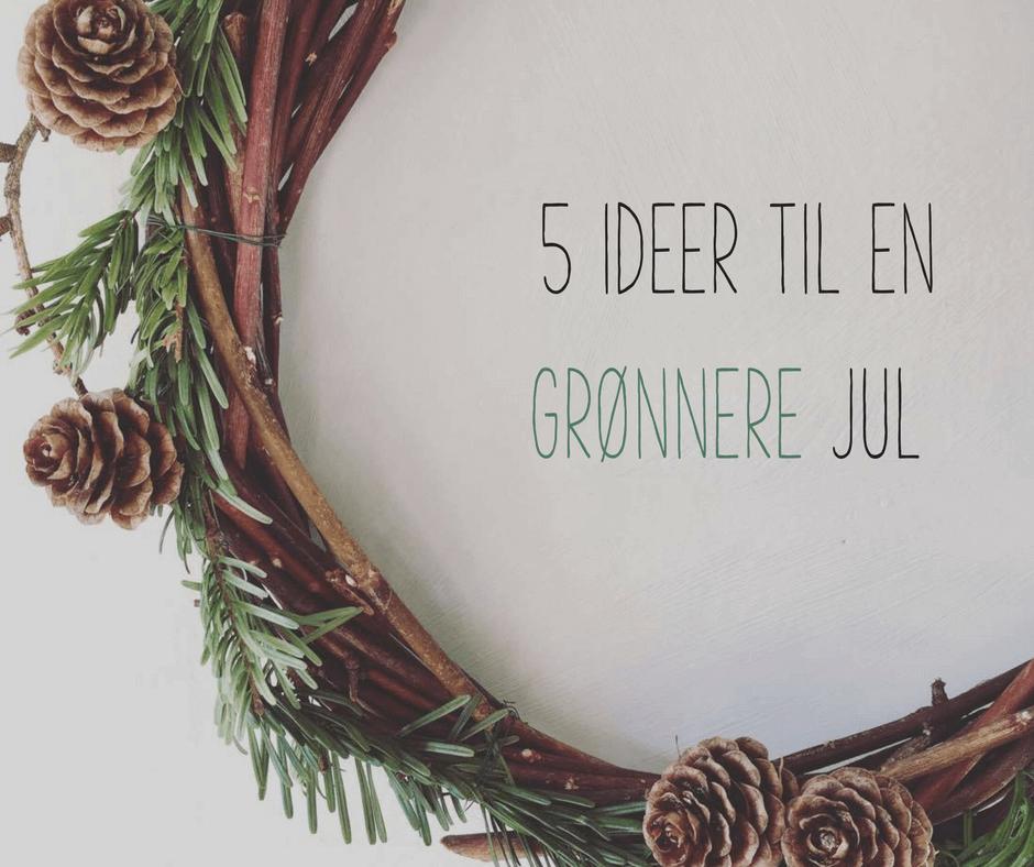 5 ideer til en grønnere jul
