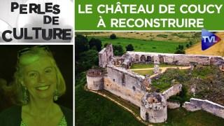 Perles de Culture n°249 : De la poésie et le château de Coucy à reconstruire