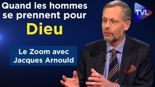 Quand les hommes se prennent pour Dieu – Le Zoom – Jacques Arnould – TVL