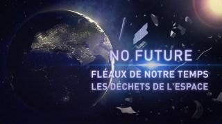 No Future. Fléaux de notre temps. Les déchets de l'espace