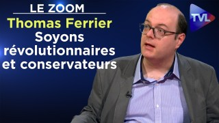 Soyons révolutionnaires et conservateurs – Le Zoom – Thomas Ferrier – TVL