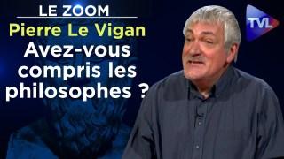 Avez-vous compris les philosophes ? – Le Zoom – Pierre Le Vigan – TVL