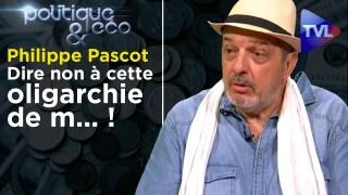 Dire non à cette oligarchie de m… ! – Politique & Eco n°265 avec Philippe Pascot – TVL