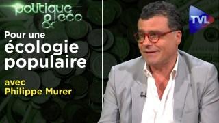 Ecologie : ce que les Verts ne sauront jamais faire – Politique & Eco n°264 avec Philippe Murer