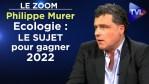 Ecologie : Le défi à saisir pour gagner 2022 – Le Zoom – Philippe Murer – TVL
