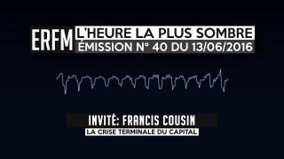 ERFM – L'Heure la plus sombre n°40 – Francis Cousin – La pensée de Karl Marx – 13/06/2016
