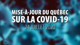 MISE-À-JOUR DU QUÉBEC SUR LA COVID-19 – 24 JUILLET 2020