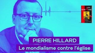 Pierre Hillard – Le mondialisme contre l'église (résumé)