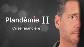 Plandémie II – Crise Financière