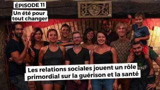 Un été pour tout changer Ep11 – les relations sociales jouent un rôle primordial sur la santé