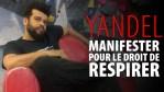 YANDEL – MANIFESTER POUR LE DROIT DE RESPIRER