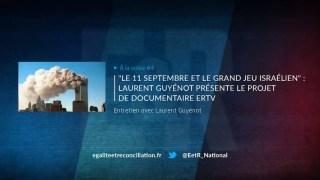 À la volée #4 – Le 11 Septembre et le grand jeu israélien : Laurent Guyénot présente le projet de documentaire ERTV