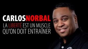 CARLOS NORBAL – LA LIBERTÉ EST UN MUSCLE QU'ON DOIT ENTRAÎNER