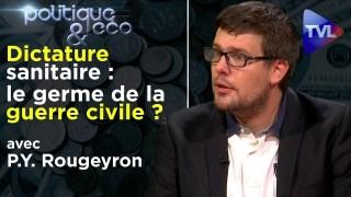 Dictature sanitaire : le germe de la guerre civile ? P-Y Rougeyron – Politique & Eco n°268 – TVL