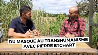 Du masque au transhumanisme avec Pierre Etchart