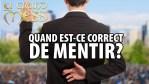 LA GRAND MESS 20 SEPTEMBRE 2020 – QUAND EST-CE CORRECT DE MENTIR?