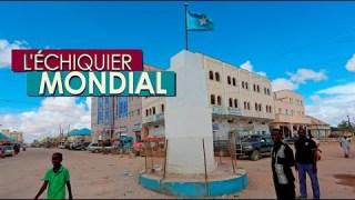 L'ECHIQUIER MONDIAL. Somalie : l'union impossible ?