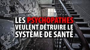 LES PSYCHOPATHES VEULENT DÉTRUIRE LE SYSTÈME DE SANTÉ PUBLIC