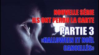 PARTIE III – ILS ONT PERDU LA CARTE (HALLOWEEN & NOËL CANCELLÉS)