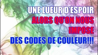 UNE LUEUR D'ESPOIR…ALORS QU'ON NOUS IMPOSE DES CODES DE COULEUR