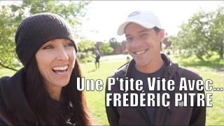 UNE P'TITE VITE AVEC… Frédéric Pitre!