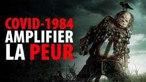 COVID-1984:  AMPLIFIER LA PEUR