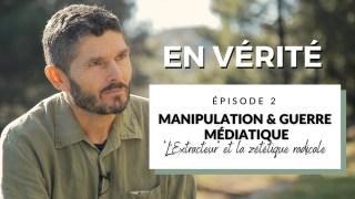 """EN VÉRITÉ (épisode 2) : Manipulation et guerre médiatique / """"L'extracteur"""" et la zététique radicale"""
