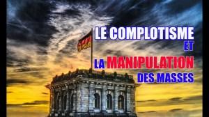 LE COMPLOTISME ET LA MANIPULATION DES MASSES