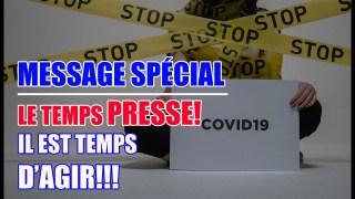 MESSAGE SPECIAL : LE TEMPS PRESSE, IL EST TEMPS D'AGIR!