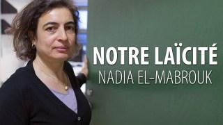 NADIA EL-MABROUK – NOTRE LAÏCITÉ