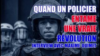 QUAND UN POLICIER ENTAME UNE VRAIE RÉVOLUTION! INTERVIEW CHOC AVEC MAXIME OUIMET!