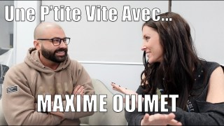 UNE P'TITE VITE AVEC… Maxime Ouimet!
