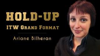 HOLD-UP, ITW Grand Format : Ariane Bilheran