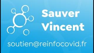 Message de Louis Fouché : Sauver Vincent – Ecrivez à soutien@reinfocovid.fr pour savoir comment agir