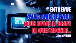 NOUS AVONS LE DROIT DE DOUTER ET QUESTIONNER!! ENTREVUE AVEC AMÉLIE PAUL, PARTIE 2
