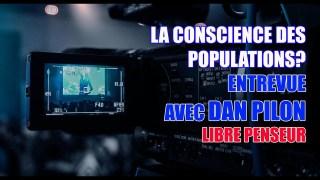 QUE SE PASSE-T-IL AVEC LA CONSCIENCE DES POPULATIONS -DANIEL PILON, LIBRE PENSEUR. PARTIE I