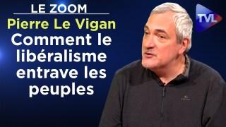 Comment le libéralisme entrave les peuples – La Zoom – Pierre Le Vigan – TVL