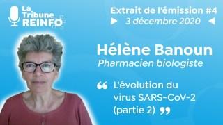Hélène Banoun : L'évolution du virus SARS CoV 2 partie 2 (La Tribune REINFO #4 du 3/12/2020)