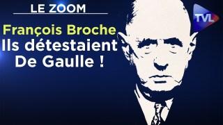 Ils détestaient De Gaulle ! – Le Zoom – François Broche – TVL