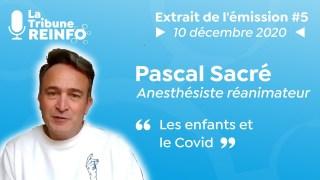 Pascal Sacré : Les enfants et le Covid (La Tribune REINFO #5 du 10/12/20)