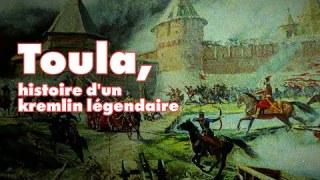 Toula, histoire d'un kremlin légendaire