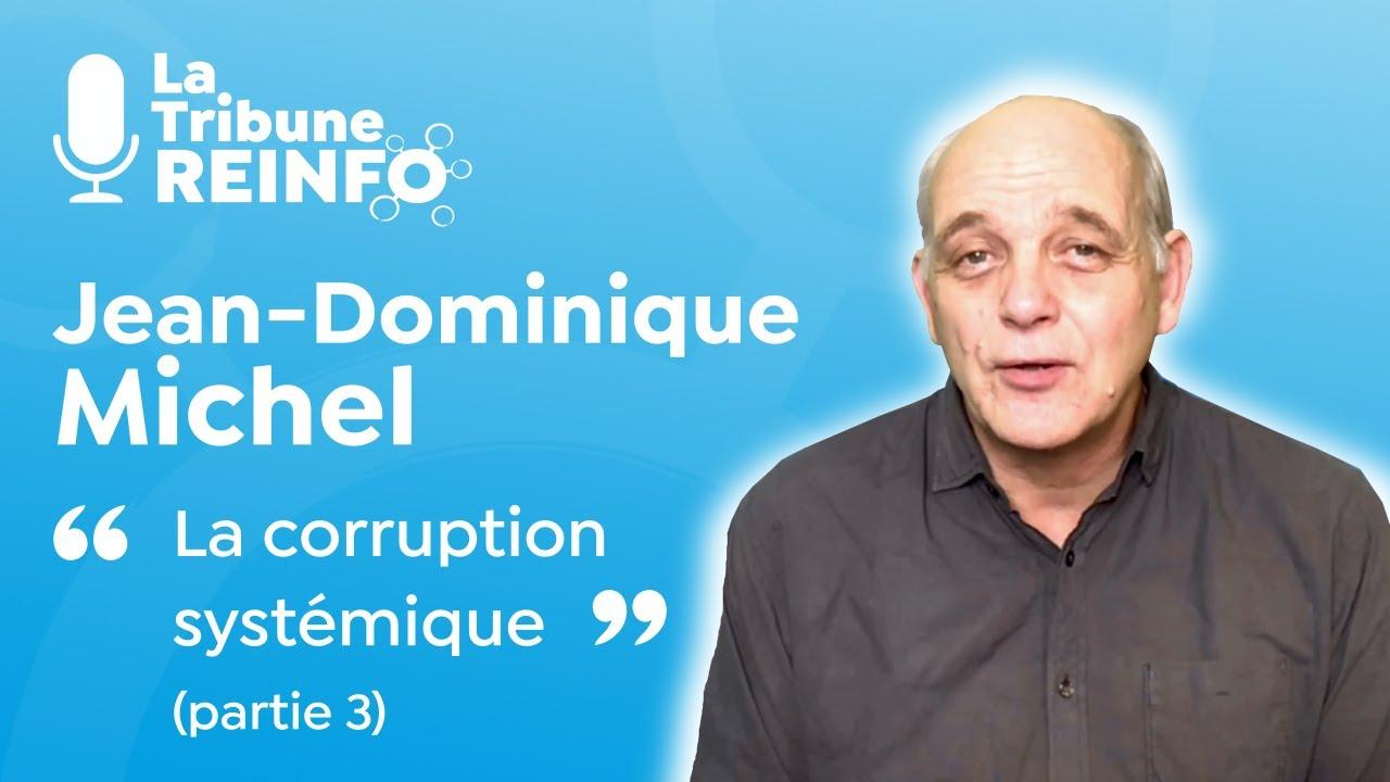 Jean Dominique Michel : La corruption systémique, partie 3 (La Tribune REINFO 20/01/21)