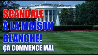 SCANDALE À LA MAISON BLANCHE! ÇA COMMENCE MAL!