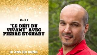 """10 ans RGNR – Jour 1 – """"Le défi du vivant"""" avec Pierre Etchart"""
